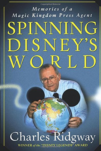 9781937011420: Spinning Disney's World: Memories of a Magic Kingdom Press Agent