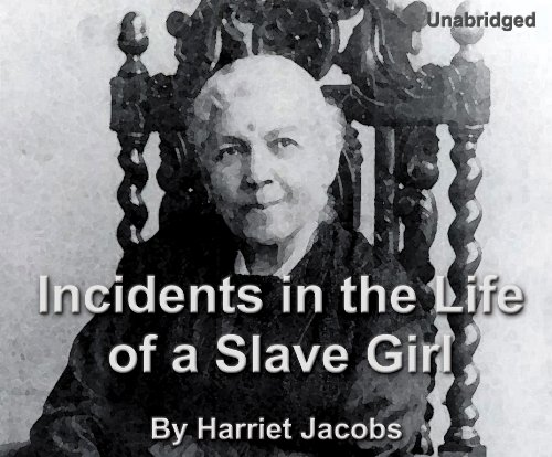 Incidents in the Life of a Slave Girl: Harriet Jacobs