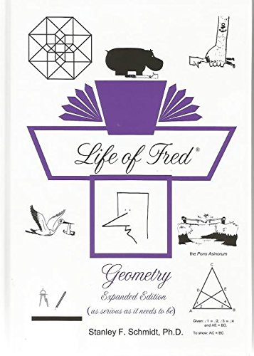 Life of Fred Geometry Expanded: Stanley Schmidt, PhD