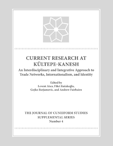 9781937040192: Current Research at Kultepe-Kanesh: An Interdisciplinary and Integrative Approach to Trade Networks, Internationalism, and Identity (Lockwood Journal of Cuneiform Studies Supplemental Series)