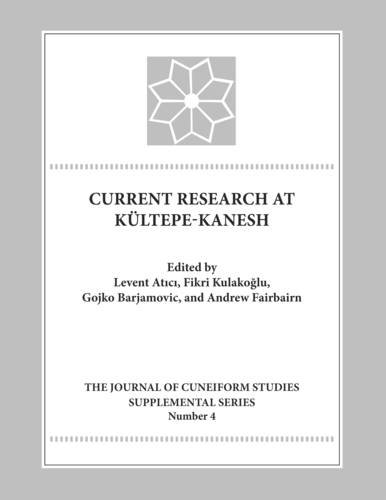 9781937040192: Current Research at Kultepe - Kanesh: An Interdisciplinary and Integrative Approach to Trade Networks, Internationalism, and Identity