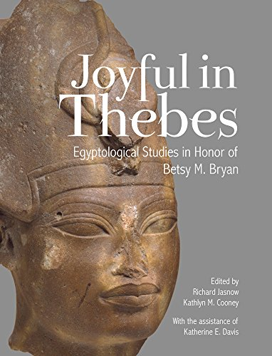 9781937040406: Joyful in Thebes: Egyptological Studies in Honor of Betsy M. Bryan