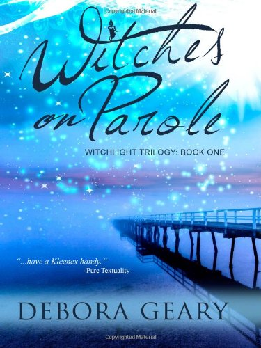 Witches on Parole (Witchlight Trilogy: Book 1): Debora Geary