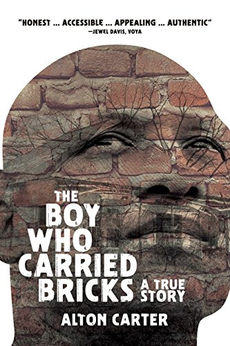 The Boy Who Carried Bricks, Older Ya Cover: A True Story; Older Young Adult Cover Edition: Alton ...
