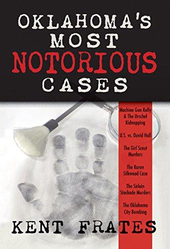 9781937054335: Oklahoma's Most Notorious Cases: Machine Gun Kelly Kidnapping, US vs. David Hall, Girl Scout Murders, Karen Silkwood, Sirloin Stockade Murders, OKC Bombing