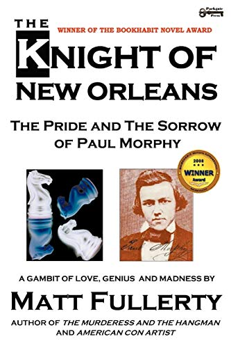 9781937056018: The Knight of New Orleans: The Pride and the Sorrow of Paul Morphy