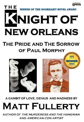 9781937056025: The Knight of New Orleans: The Pride and the Sorrow of Paul Morphy