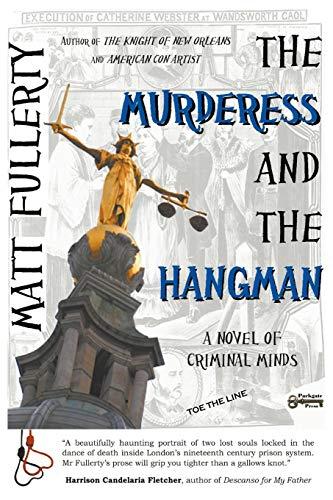 The Murderess and the Hangman: A Novel of Criminal Minds: Matt Fullerty