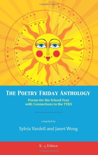 9781937057749: The Poetry Friday Anthology (revised Texas TEKS version): Poems for the School Year with Connections to the TEKS (Texas Essential Knowledge and Skills)