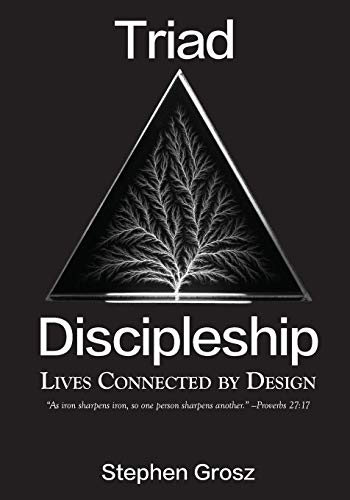 Triad Discipleship: Lives Connected by Design: Grosz, Stephen