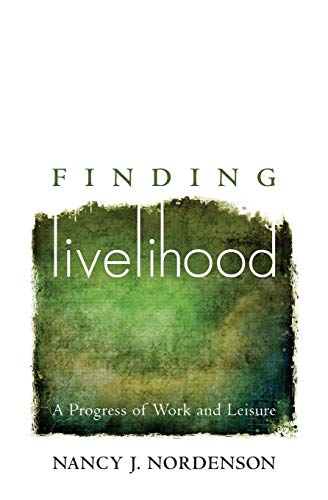 Finding Livelihood: A Progress of Work and Leisure: Nordenson, Nancy J.