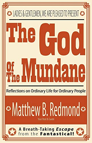 9781937063962: The God Of The Mundane: Reflections on Ordinary Life for Ordinary People