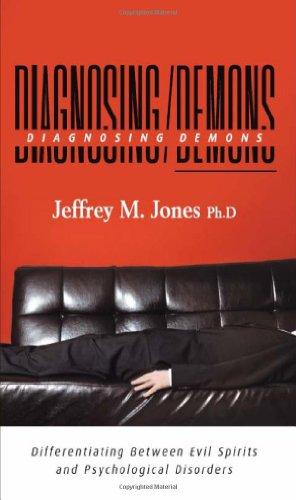 Diagnosing Demons: Differentiating Between Evil Spirits and Psychological Disorders: Jones, Jeffrey...