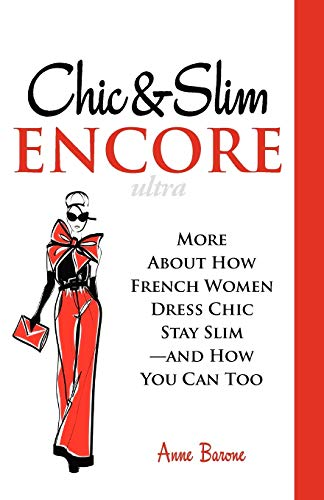 Chic & Slim Encore: More About How French Women Dress Chic Stay Slim-And How You Can Too: Anne ...