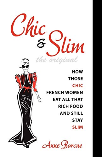 9781937066109: Chic & Slim: How Those Chic French Women Eat All That Rich Food And Still Stay Slim