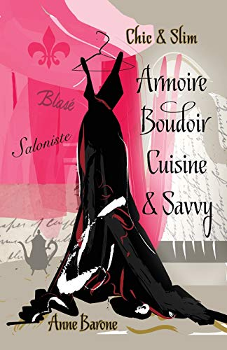 9781937066208: Chic & Slim ARMOIRE BOUDOIR CUISINE & SAVVY: Success Techniques For Wardrobe Relaxation Food & Smart Thinking