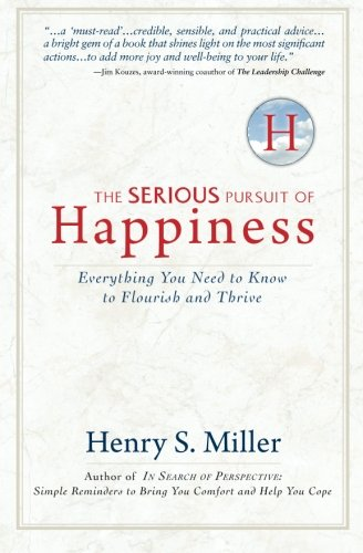 9781937071004: The Serious Pursuit of Happiness: Everything You Need to Know to Flourish and Thrive
