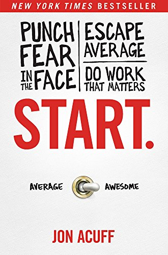 Start, Punch Fear In the Face, Escape Average, Do Work That Matters: Acuff, Jon