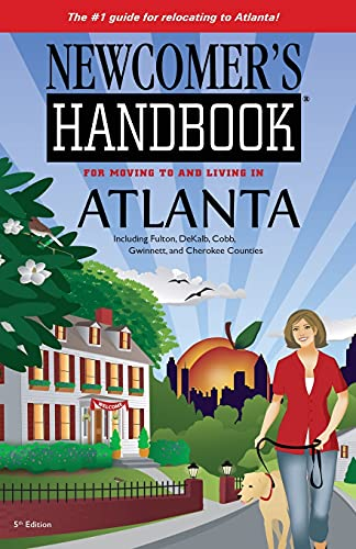 Newcomer's Handbooks for Moving to and Living in Atlanta Including Fulton, DeKalb, Cobb, ...