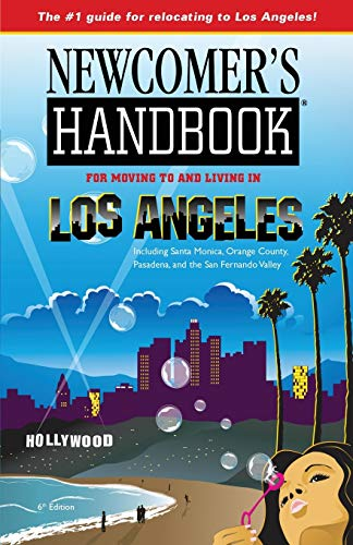 Newcomer's Handbook for Moving to and Living in Los Angeles: Including Santa Monica, Orange ...