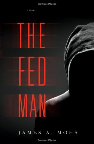 The Fed Man: Mohs, James A.