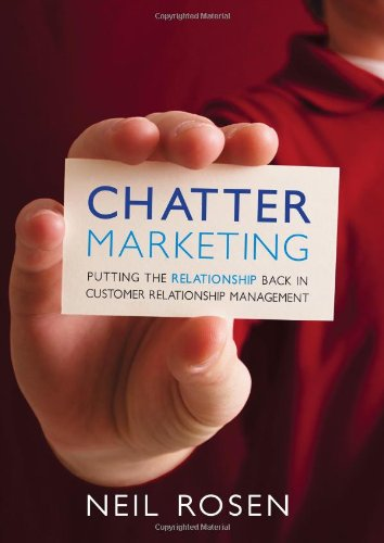 Chatter Marketing: Putting the Relationship Back in: Neil Rosen