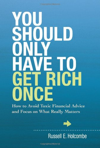 9781937110147: You Should Only Have to Get Rich Once: How to Avoid Toxic Financial Advice and Focus on What Really Matters
