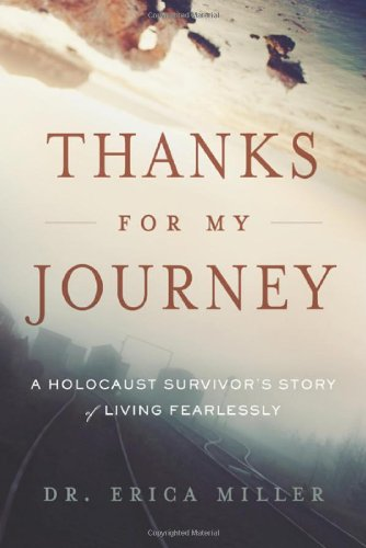 9781937110260: Thanks for My Journey: A Holocaust Survivor's Story of Living Fearlessly
