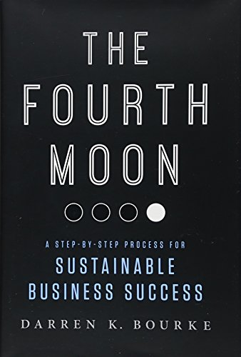 9781937110697: The Fourth Moon: A Step-by-Step Process for Sustainable Business Success