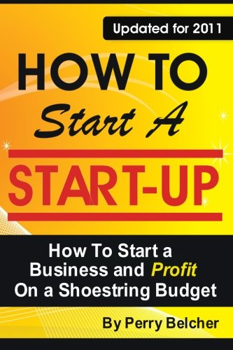 9781937126032: How to Start a Start-Up: How To Start a Business and Profit on a Shoestring Budget