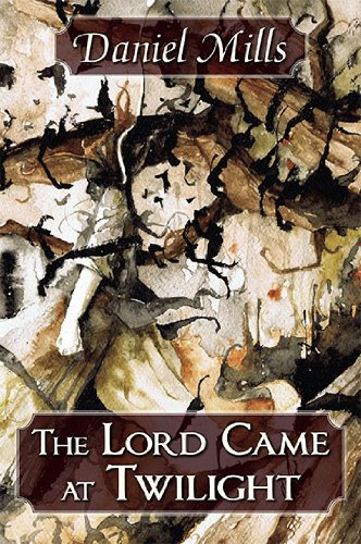 The Lord Came At Twilight: Mills, Daniel.