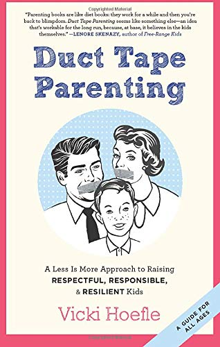 9781937134181: Duct Tape Parenting: A Less is More Approach to Raising Respectful, Responsible and Resilient Kids