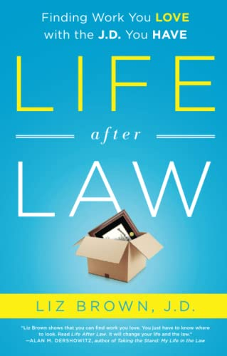 9781937134648: Life After Law: Finding Work You Love with the J.D. You Have