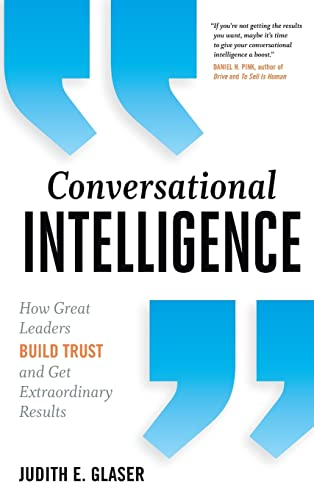 9781937134679: Conversational Intelligence: How Great Leaders Build Trust and Get Extraordinary Results