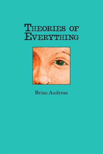 Theories of Everything: Also Some Opinions & A Few Sketchy Facts: Brian Andreas