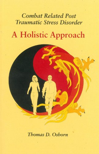 Combat Related Post Traumatic Stress Disorder: A Holistic Approach: Tom Osborn