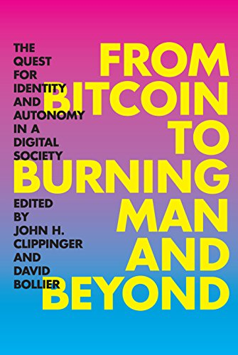 9781937146580: From Bitcoin to Burning Man and Beyond: The Quest for Identity and Autonomy in a Digital Society