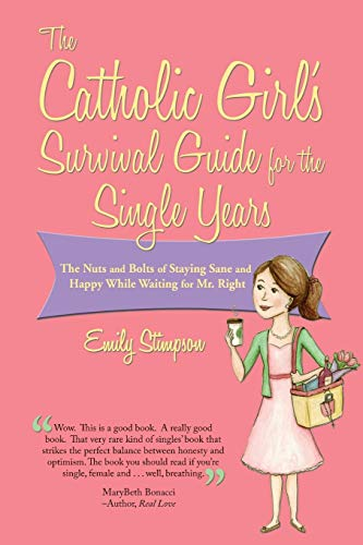9781937155346: The Catholic Girl's Survival Guide for the Single Years: The Nuts and Bolts of Staying Sane and Happy While Waiting for Mr. Right