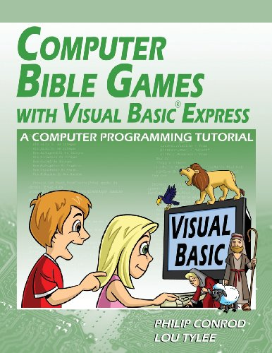 Computer Bible Games with Visual Basic Express: Philip Conrod; Lou