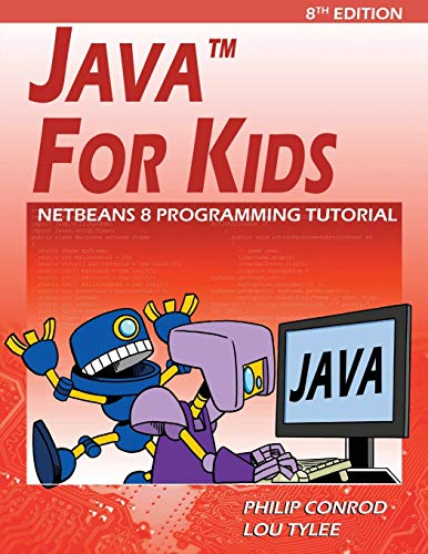 Java For Kids: NetBeans 8 Programming Tutorial: Conrod, Philip; Tylee,