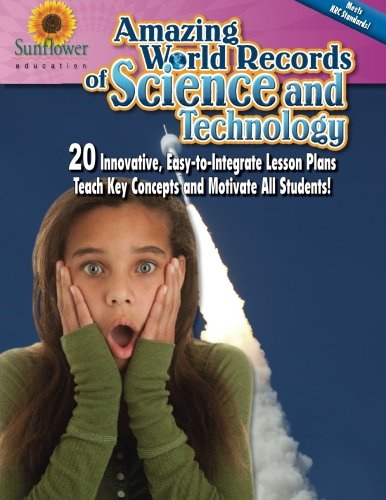 9781937166045: Amazing World Records of Science and Technology: 20 Innovative, Easy-to-Integrate Lesson Plans Teach Key Concepts and Motivate All Students!
