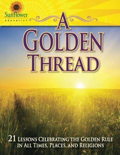9781937166137: A Golden Thread: 21 Lessons Celebrating the Golden Rule in all Times, Places, and Religions
