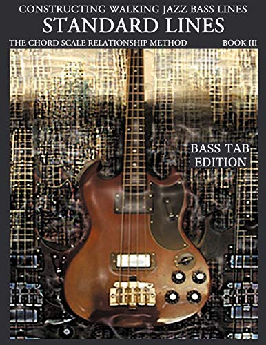 9781937187156: Constructing Walking Jazz Bass Lines, Book 3: Walking Bass Lines- Standard Lines- The Chord Scale Relationship Method, Bass Tab Edition