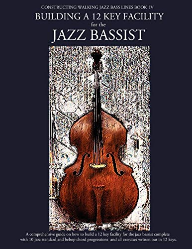 9781937187200: Constructing Walking Jazz Bass Lines Book IV - Building a 12 Key Facility for the Jazz Bassist: Book & MP3 Playalong: Volume 4