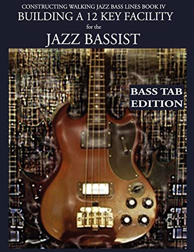 9781937187231: Constructing Walking Jazz Bass Lines Book IV - Building a 12 Key Facility for the Jazz Bassist: How to practice walking bass lines in 12 keys Book & Playalong Bass Tab edition