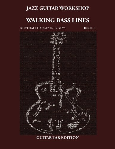 9781937187347: Jazz Guitar Workshop Walking Bass Lines Rhythm changes in 12 keys: Book II Guitar Tab Edition: Volume 2