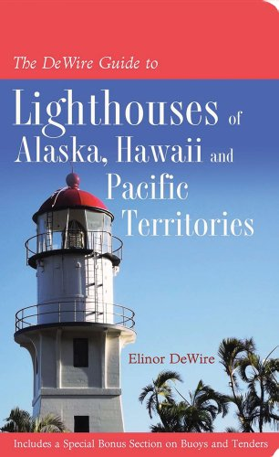 9781937196912: The DeWire Guide to Lighthouses of Alaska, Hawaii, and the U.S. Pacific Territories