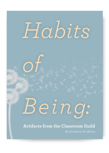 Habits of Being: Artifacts from the Classroom Guild: Bredberg, Kimberly