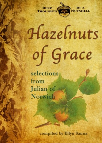Hazelnuts of Grace: Selections from Julian of Norwich (Deep Thoughts in a Nutshell) (9781937211103) by Ellyn Sanna