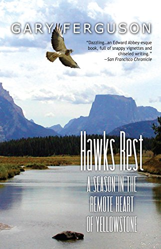 9781937226510: Hawks Rest: A Season in the Remote Heart of Yellowstone